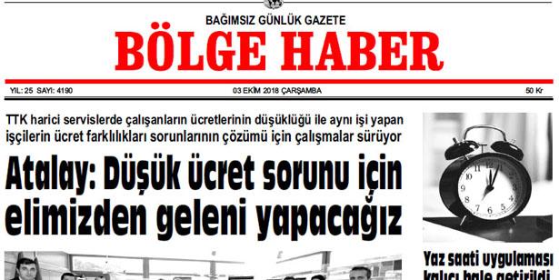 03 EKİM ÇARŞAMBA 2018 BÖLGE HABER GAZETESİ... SABAH BAYİLERDE....