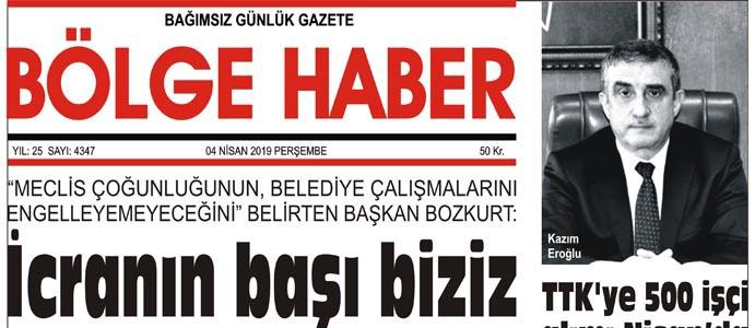 04/04/2019 TARİHLİ BÖLGE HABER GAZETESİ... SABAH BAYİLERDE...