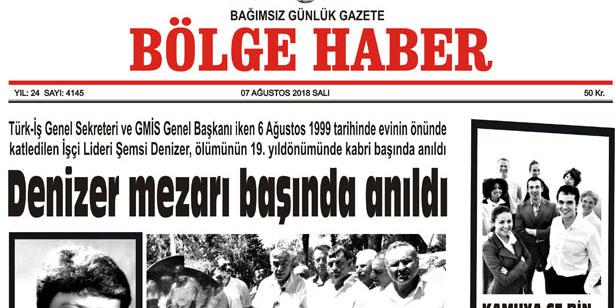 07 AĞUSTOS SALI 2018 BÖLGE HABER GAZETESİ... SABAH BAYİLERDE....