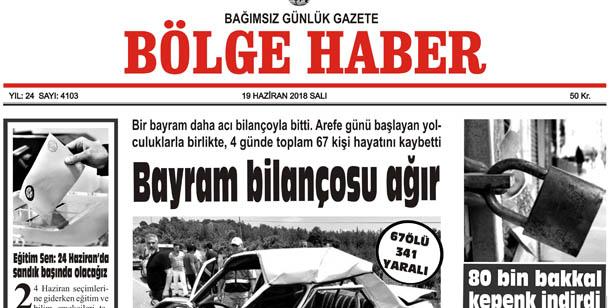 19 HAZİRAN SALI 2018 BÖLGE HABER GAZETESİ... SABAH BAYİLERDE....