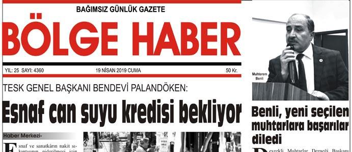 19/04/2019 TARİHLİ BÖLGE HABER GAZETESİ... SABAH BAYİLERDE...