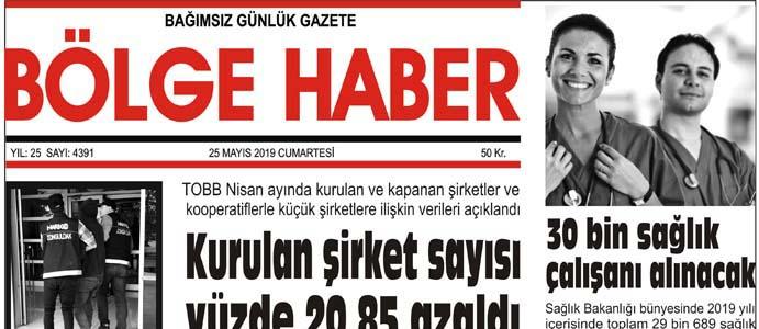 25/05/2019 TARİHLİ BÖLGE HABER GAZETESİ... SABAH BAYİLERDE...