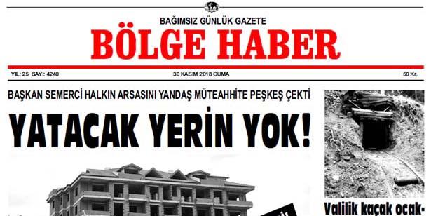 30 KASIM CUMA 2018 BÖLGE HABER GAZETESİ... SABAH BAYİLERDE...