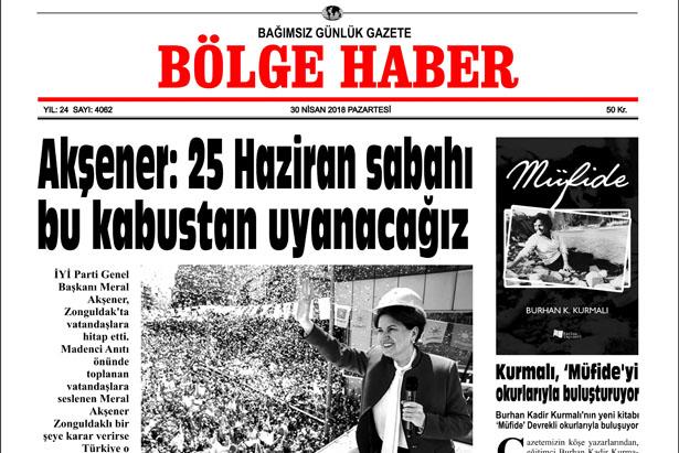 30 NİSAN 2018 PAZARTESİ BÖLGE HABER GAZETESİ SABAH BAYİLERDE...