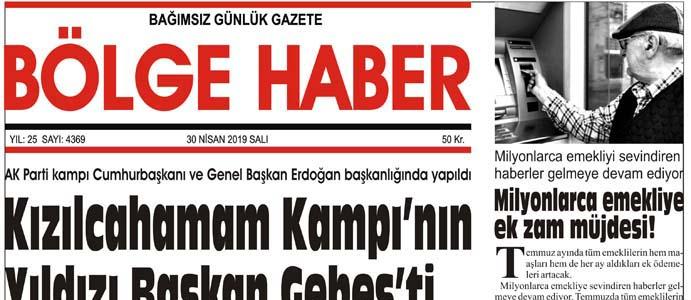 30/04/2019 TARİHLİ BÖLGE HABER GAZETESİ... SABAH BAYİLERDE...