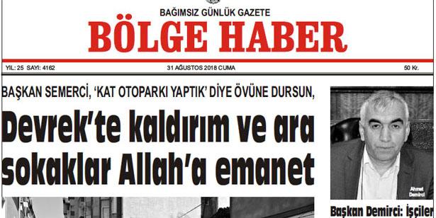 31 AĞUSTOS CUMA 2018 BÖLGE HABER GAZETESİ... SABAH BAYİLERDE....