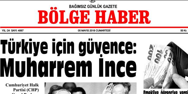 5 MAYIS 2018 CUMARTESİ BÖLGE HABER GAZETESİ SABAH BAYİLERDE...