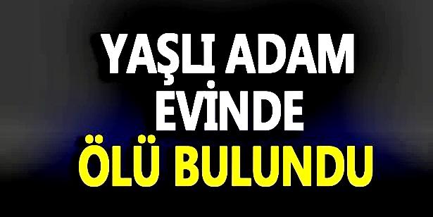 DEVREK'TE YAŞLI ADAM EVİNDE ÖLÜ BULUNDU