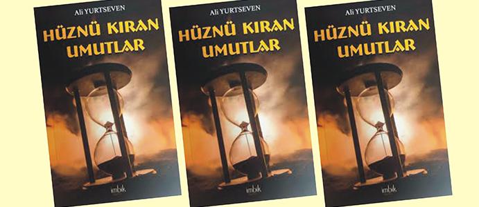 """ŞAİR YURTSEVEN'DEN """"HÜZÜN KIRAN UMUTLAR!"""""""