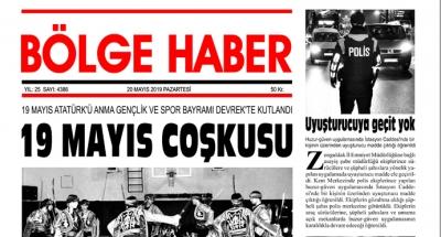 20/05/2019 TARİHLİ BÖLGE HABER GAZETESİ... SABAH BAYİLERDE...