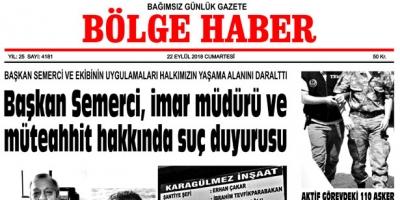 22 EYLÜL CUMARTESİ 2018 BÖLGE HABER GAZETESİ... SABAH BAYİLERDE....