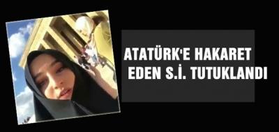 ATATÜRK'E HAKARET EDEN KADIN TUTUKLANDI