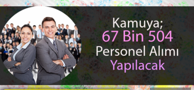 KAMUYA 67 BİN PERSONEL ALINACAK
