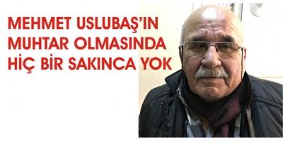 MEHMET USLUBAŞ'IN MUHTAR OLMASINDA SAKINCA YOK